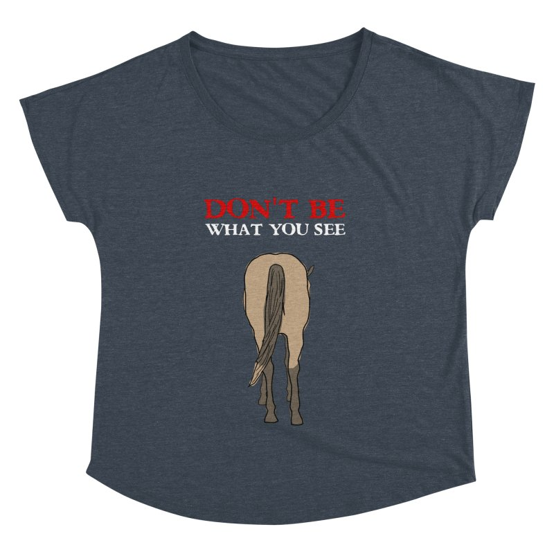 Don't Be What You See Women's Dolman by oneweirddude's Artist Shop