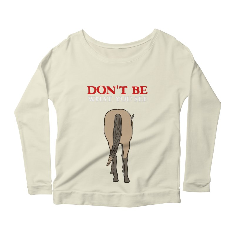 Don't Be What You See Women's Longsleeve Scoopneck  by oneweirddude's Artist Shop