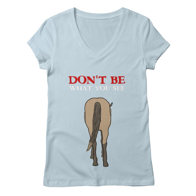 Don't Be What You See Women's V-Neck by oneweirddude's Artist Shop