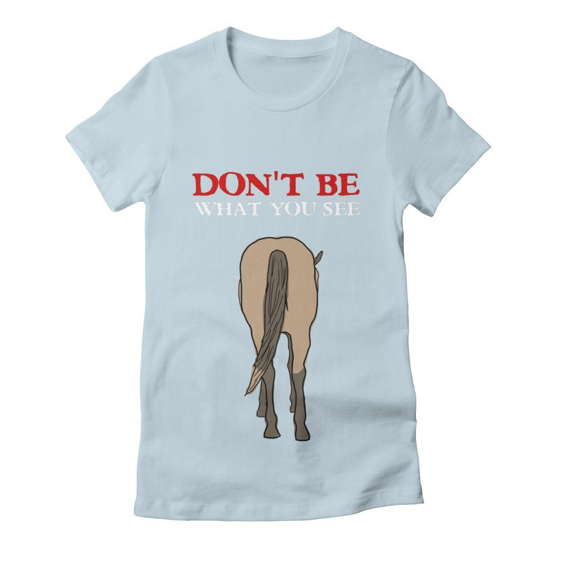 Don't Be What You See Women's Fitted T-Shirt by oneweirddude's Artist Shop