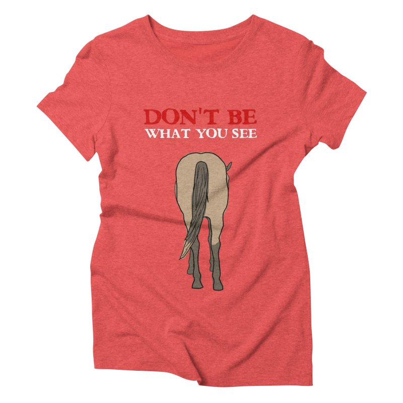 Don't Be What You See Women's Triblend T-Shirt by oneweirddude's Artist Shop