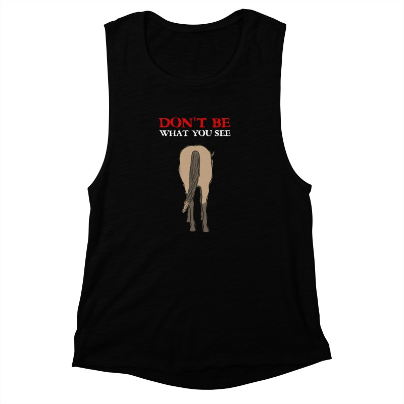 Don't Be What You See Women's Muscle Tank by oneweirddude's Artist Shop