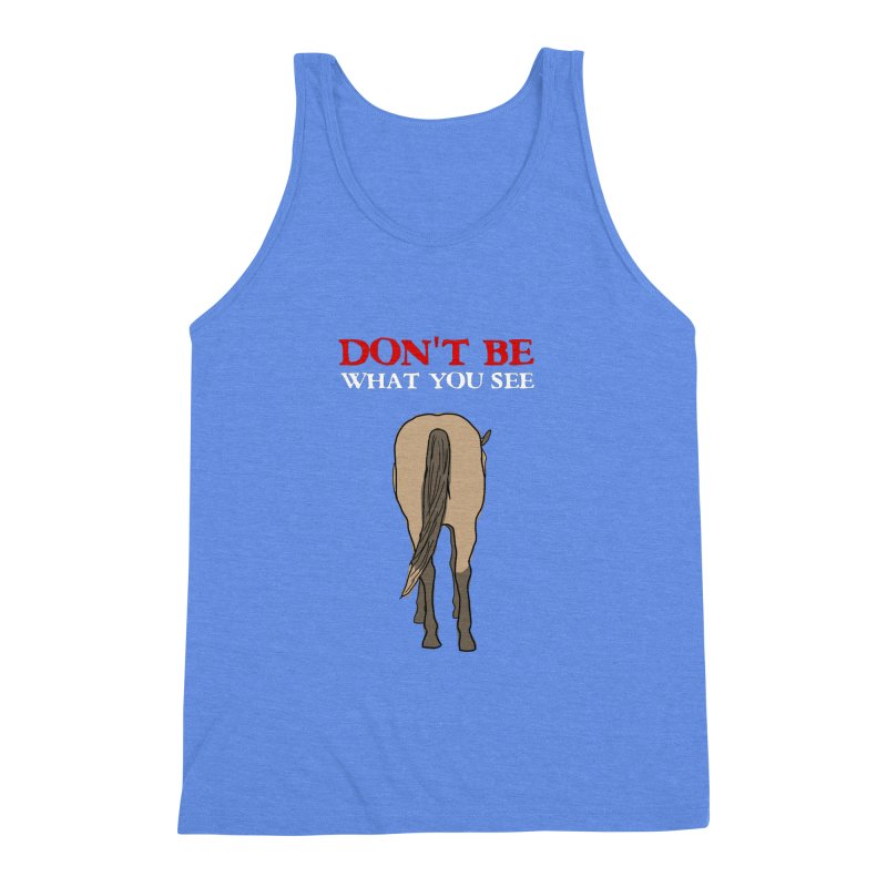 Don't Be What You See Men's Triblend Tank by oneweirddude's Artist Shop