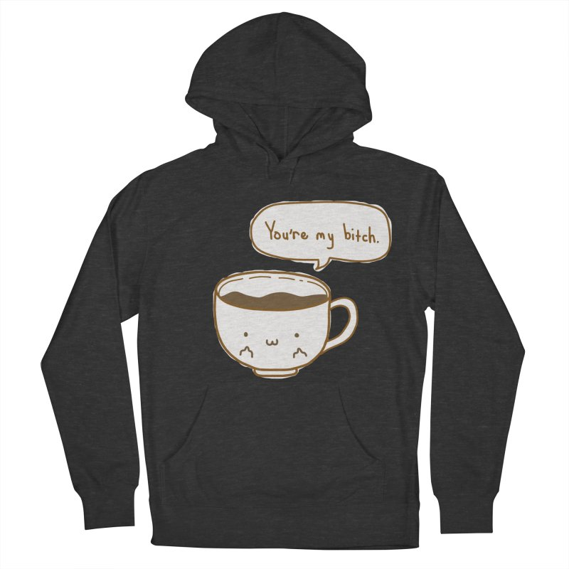 Coffee's Bitch Men's French Terry Pullover Hoody by oneweirddude's Artist Shop