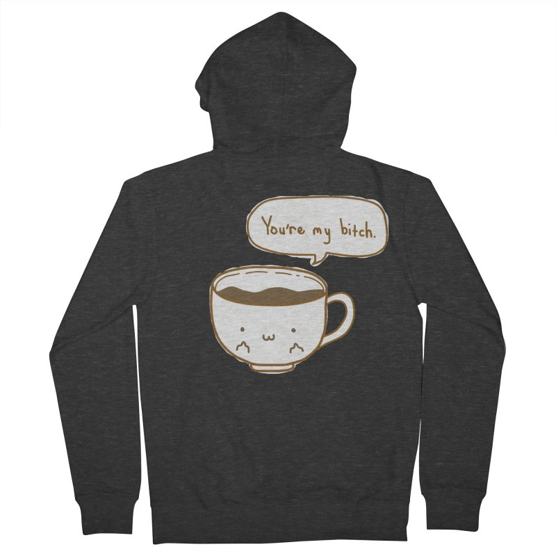 Coffee's Bitch Women's Zip-Up Hoody by oneweirddude's Artist Shop