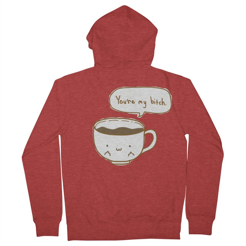 Coffee's Bitch Women's French Terry Zip-Up Hoody by oneweirddude's Artist Shop
