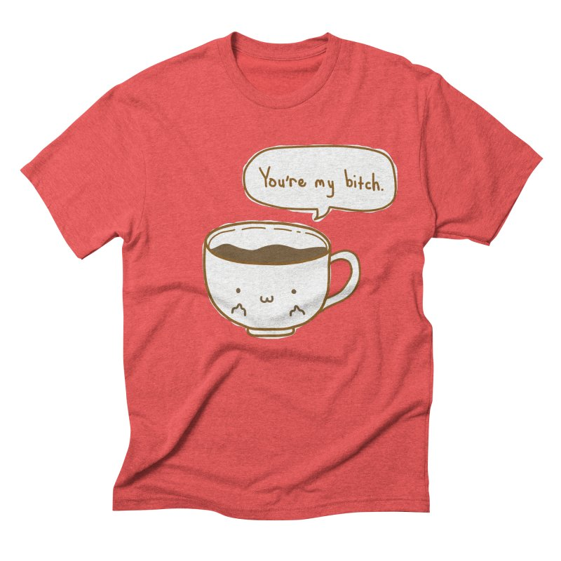 Coffee's Bitch Men's Triblend T-Shirt by oneweirddude's Artist Shop