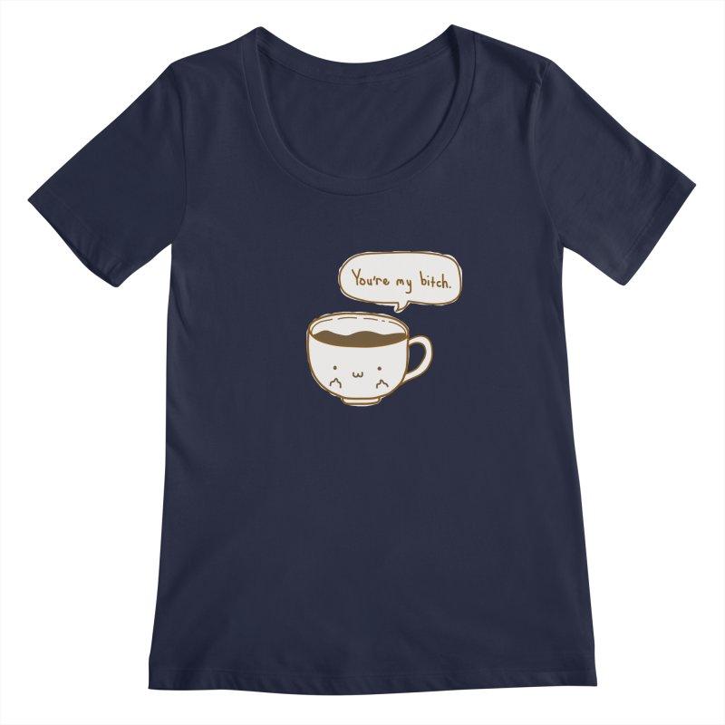 Coffee's Bitch Women's Scoopneck by oneweirddude's Artist Shop