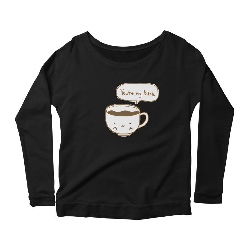 Coffee's Bitch Women's Longsleeve Scoopneck  by oneweirddude's Artist Shop