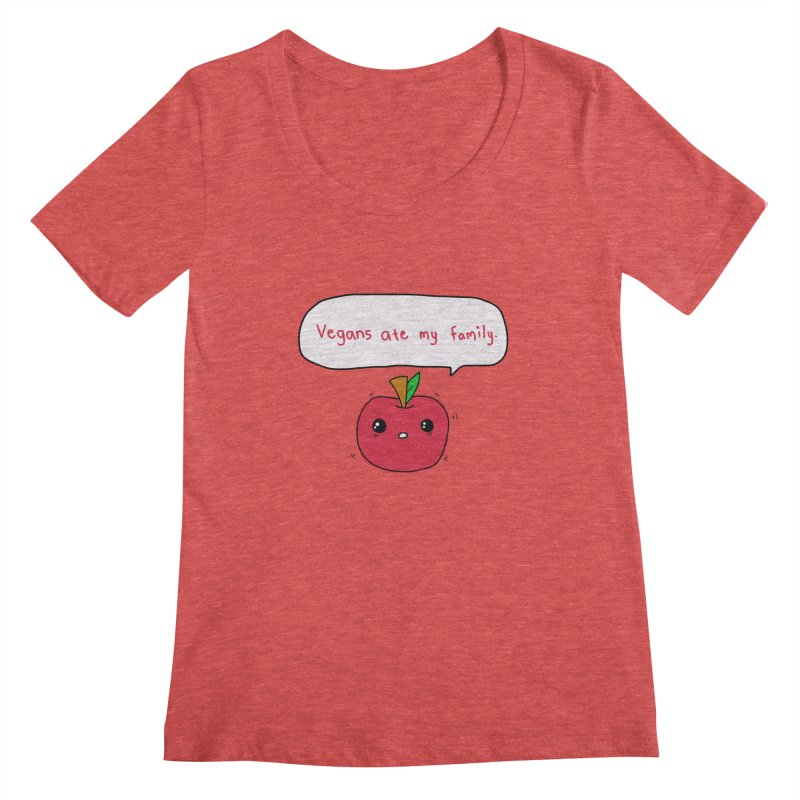 Vegans Ate My Family Women's Scoopneck by oneweirddude's Artist Shop