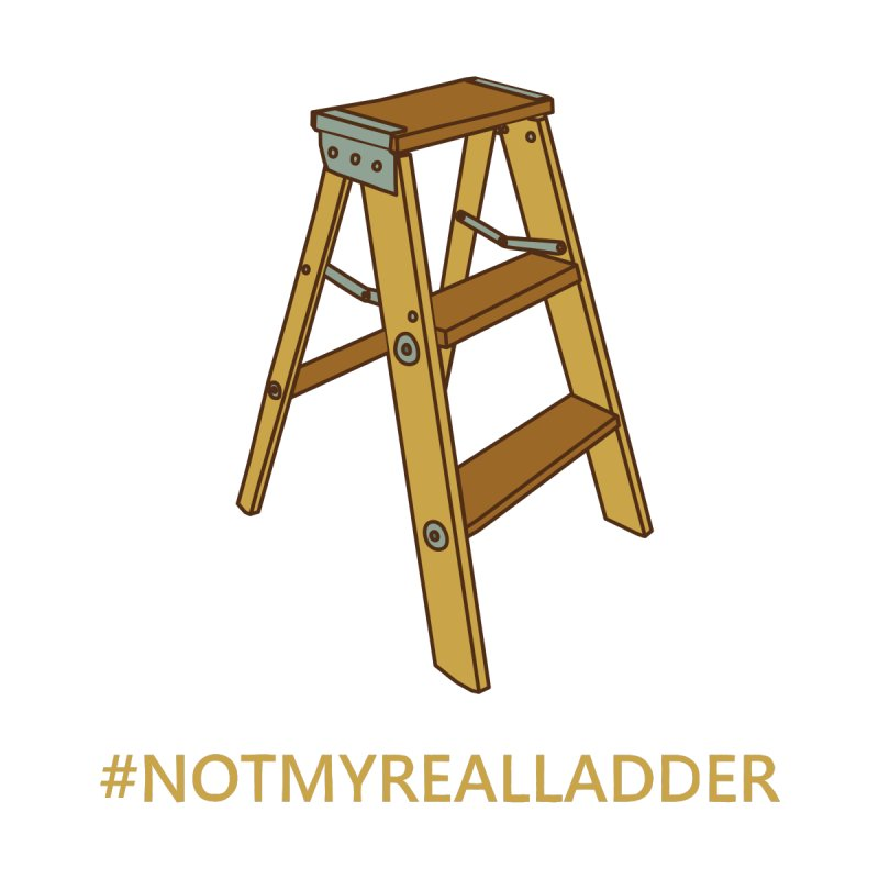 Not My Real Ladder by oneweirddude's Artist Shop