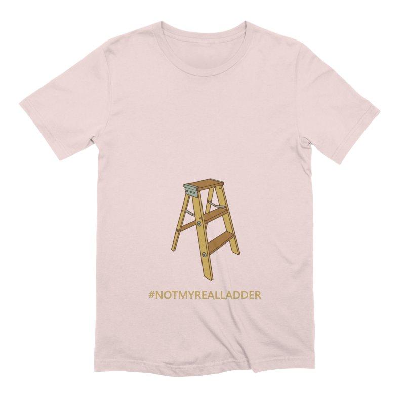 Not My Real Ladder Men's Extra Soft T-Shirt by oneweirddude's Artist Shop