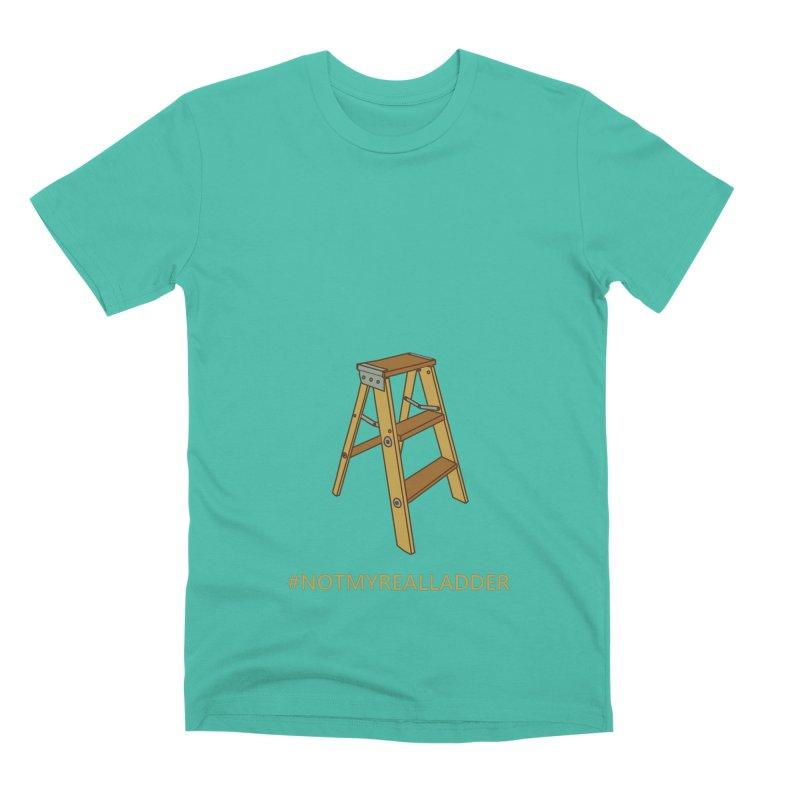 Not My Real Ladder Men's T-Shirt by oneweirddude's Artist Shop