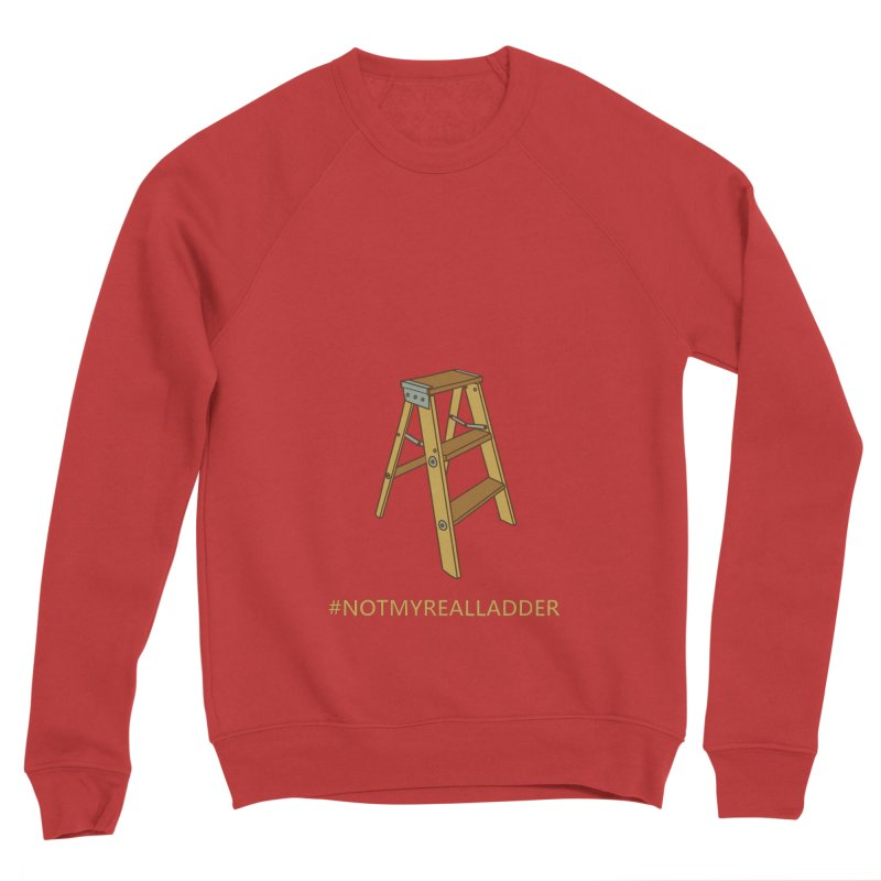 Not My Real Ladder Women's Sponge Fleece Sweatshirt by oneweirddude's Artist Shop