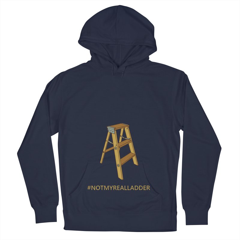 Not My Real Ladder Men's French Terry Pullover Hoody by oneweirddude's Artist Shop
