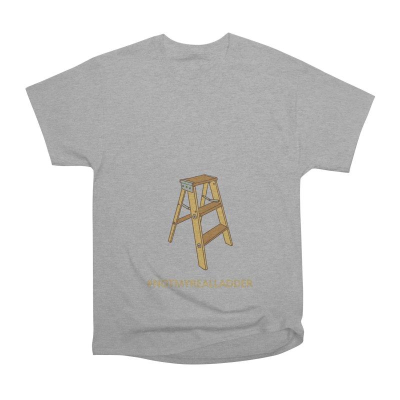 Not My Real Ladder Men's Heavyweight T-Shirt by oneweirddude's Artist Shop