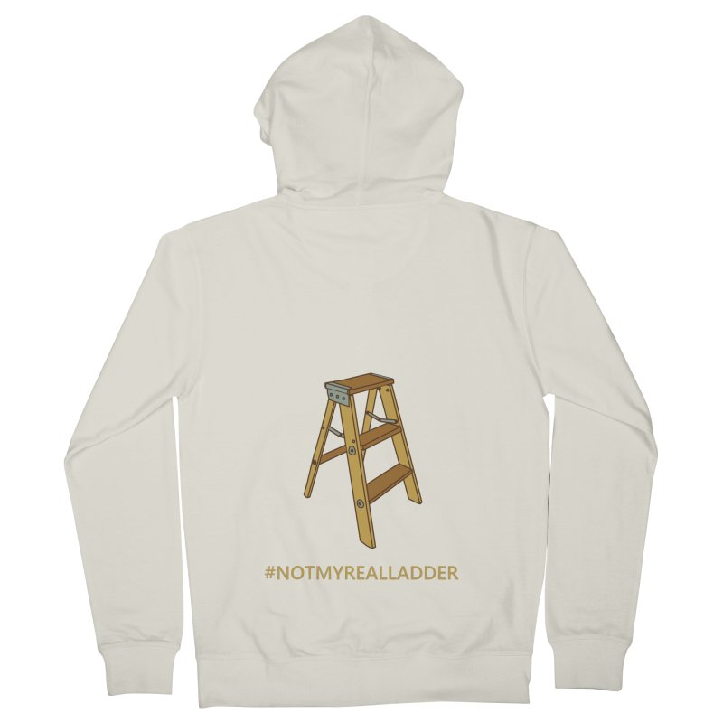 Not My Real Ladder Women's French Terry Zip-Up Hoody by oneweirddude's Artist Shop