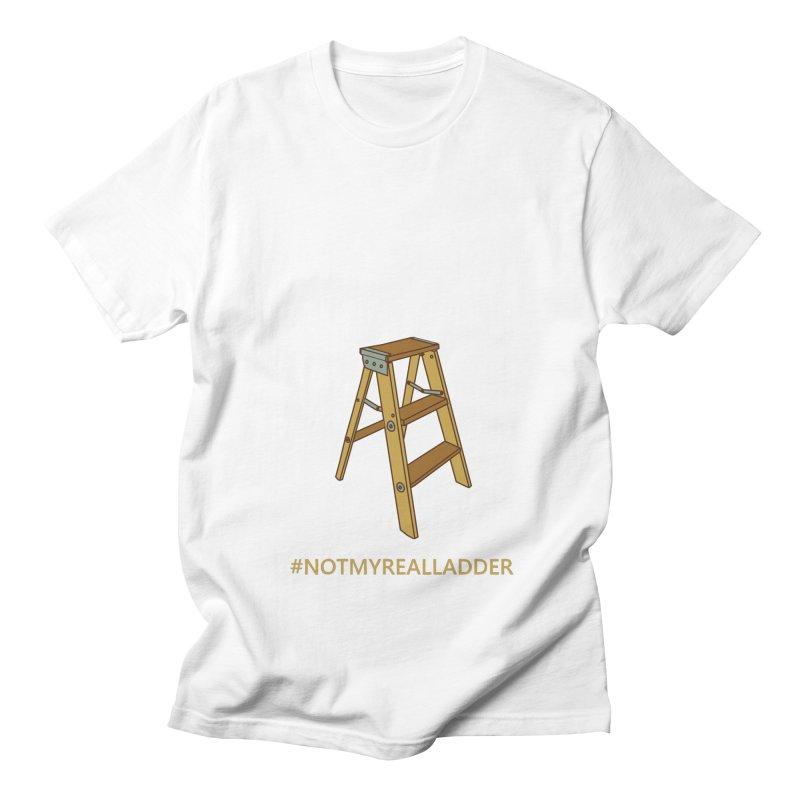 Not My Real Ladder Men's Regular T-Shirt by oneweirddude's Artist Shop