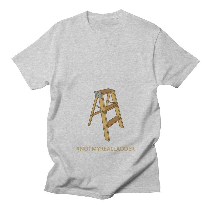 Not My Real Ladder Women's Regular Unisex T-Shirt by oneweirddude's Artist Shop