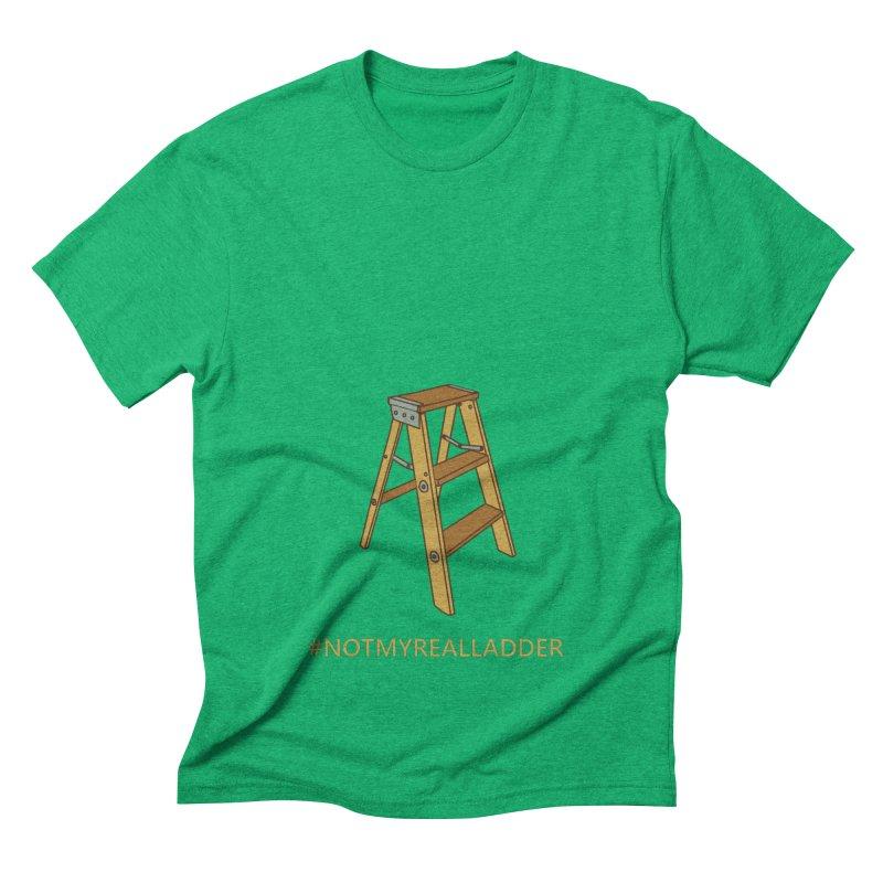 Not My Real Ladder Men's Triblend T-Shirt by oneweirddude's Artist Shop