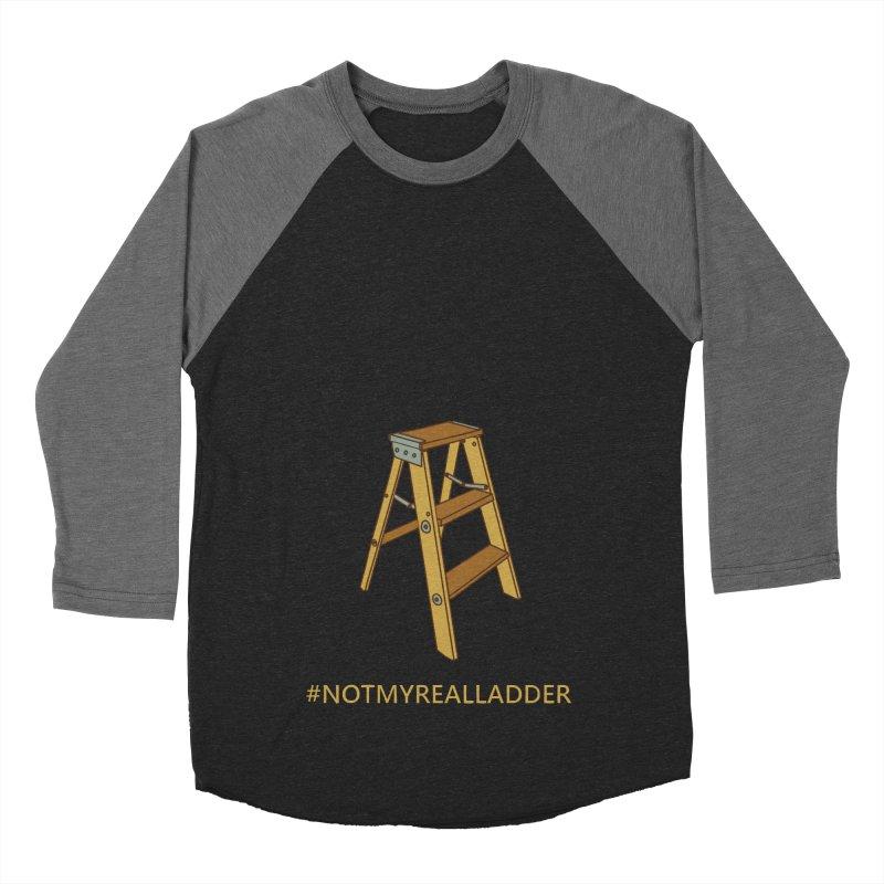 Not My Real Ladder Women's Baseball Triblend Longsleeve T-Shirt by oneweirddude's Artist Shop