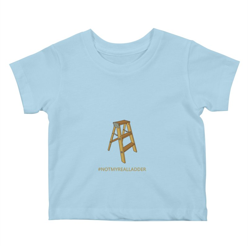 Not My Real Ladder Kids Baby T-Shirt by oneweirddude's Artist Shop