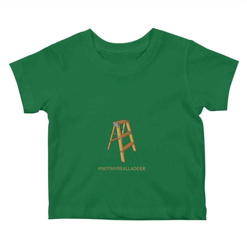 Not My Real Ladder Kids Baby T-Shirt by oneweirddude's Artist Shop