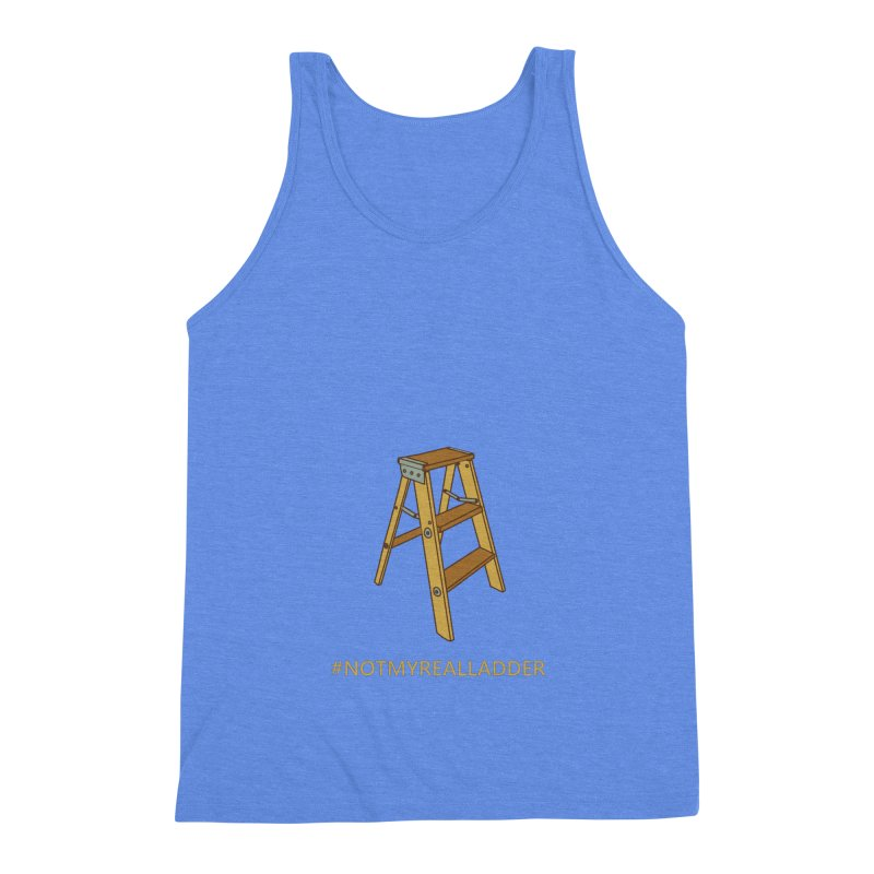 Not My Real Ladder Men's Triblend Tank by oneweirddude's Artist Shop