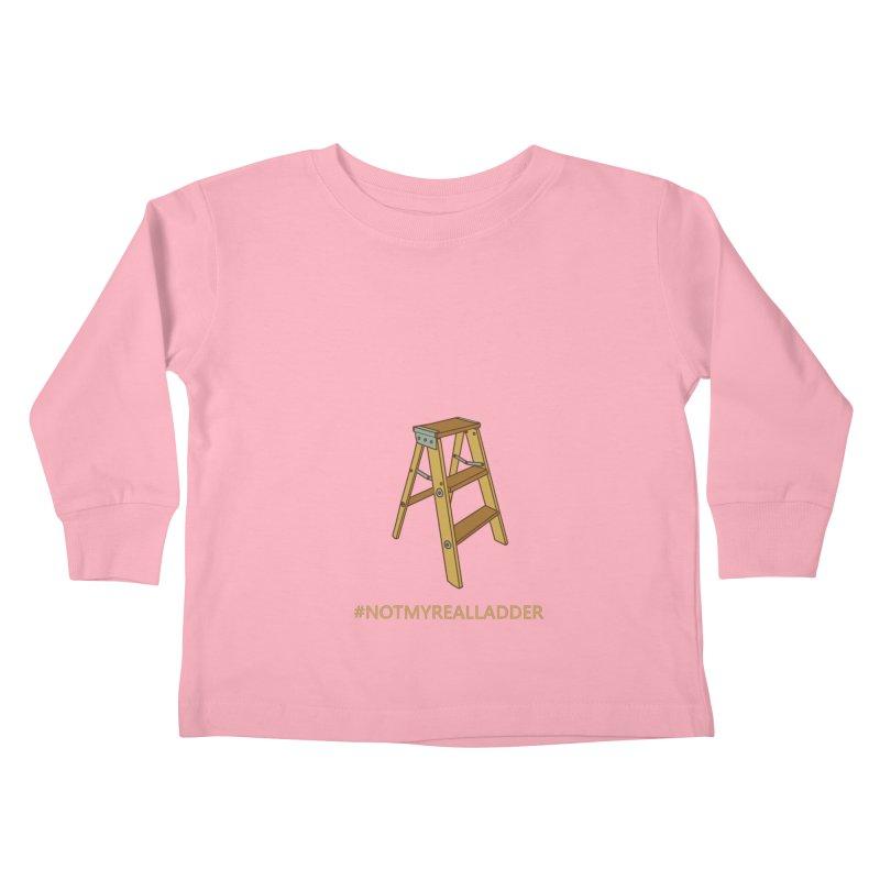 Not My Real Ladder Kids Toddler Longsleeve T-Shirt by oneweirddude's Artist Shop