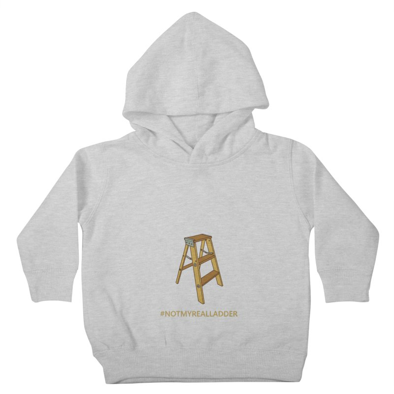Not My Real Ladder Kids Toddler Pullover Hoody by oneweirddude's Artist Shop
