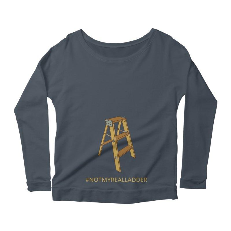 Not My Real Ladder Women's Scoop Neck Longsleeve T-Shirt by oneweirddude's Artist Shop