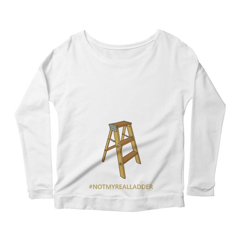 Not My Real Ladder Women's Scoop Neck Longsleeve T-Shirt by oneweirddude's Artist Shop