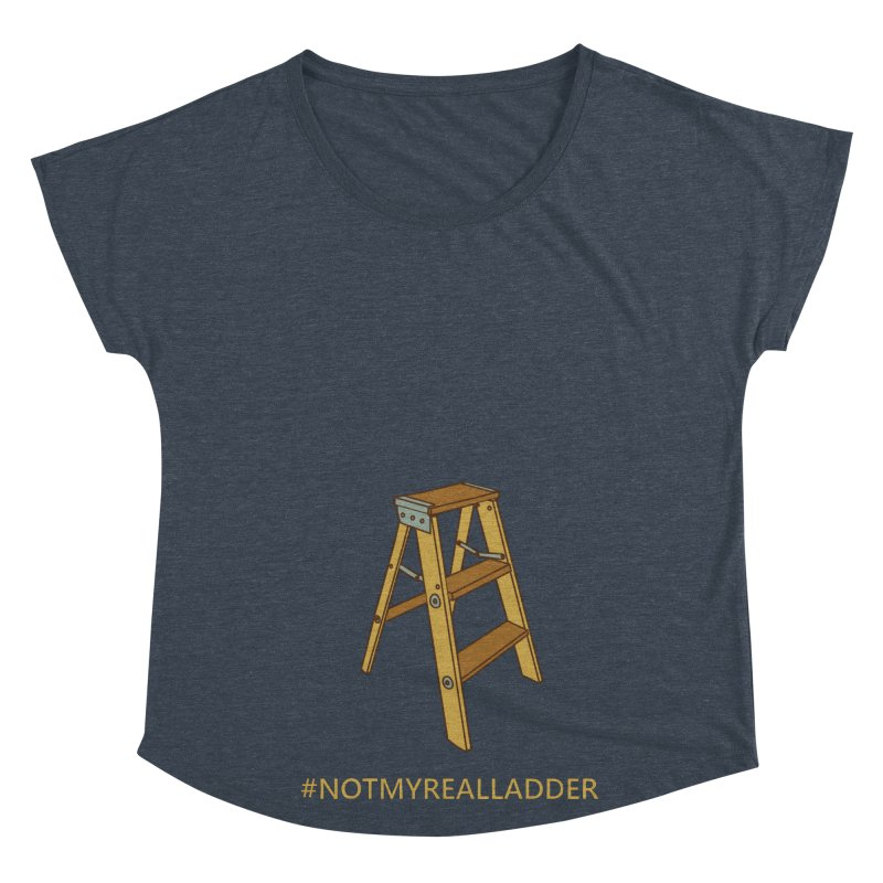 Not My Real Ladder Women's Dolman Scoop Neck by oneweirddude's Artist Shop