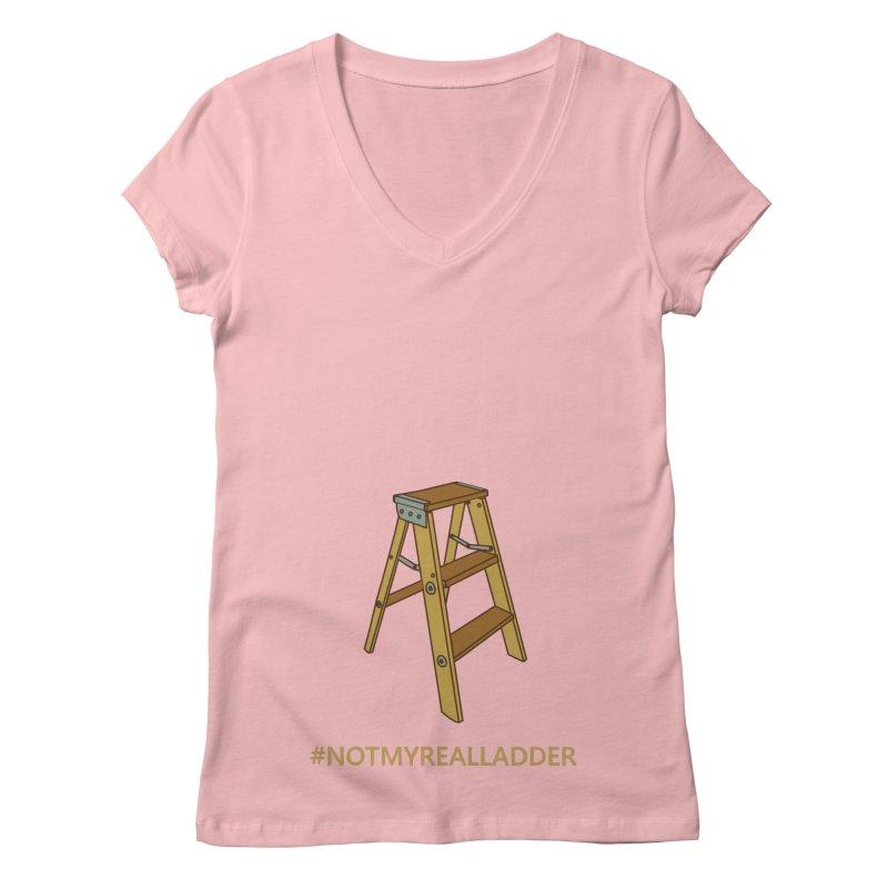 Not My Real Ladder Women's Regular V-Neck by oneweirddude's Artist Shop