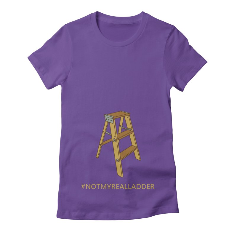 Not My Real Ladder Women's Fitted T-Shirt by oneweirddude's Artist Shop