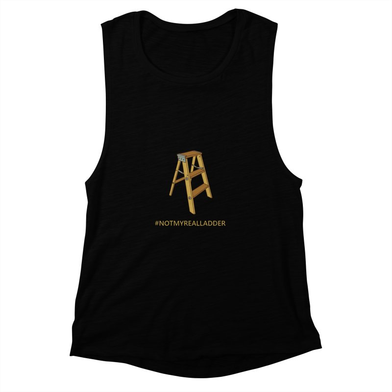 Not My Real Ladder Women's Muscle Tank by oneweirddude's Artist Shop