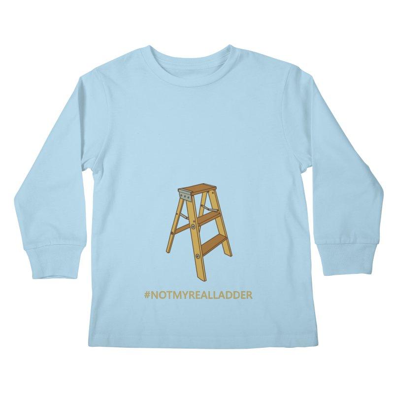 Not My Real Ladder Kids Longsleeve T-Shirt by oneweirddude's Artist Shop