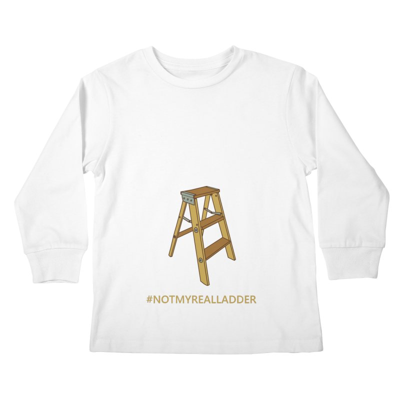 Not My Real Ladder Kids Longsleeve T-Shirt by oneweirddude's Artist Shop