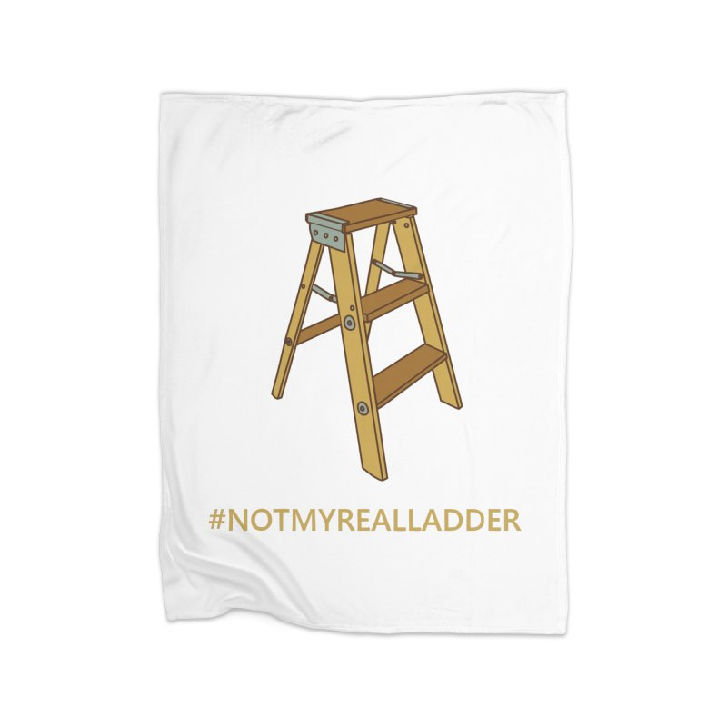 Not My Real Ladder Home Fleece Blanket Blanket by oneweirddude's Artist Shop