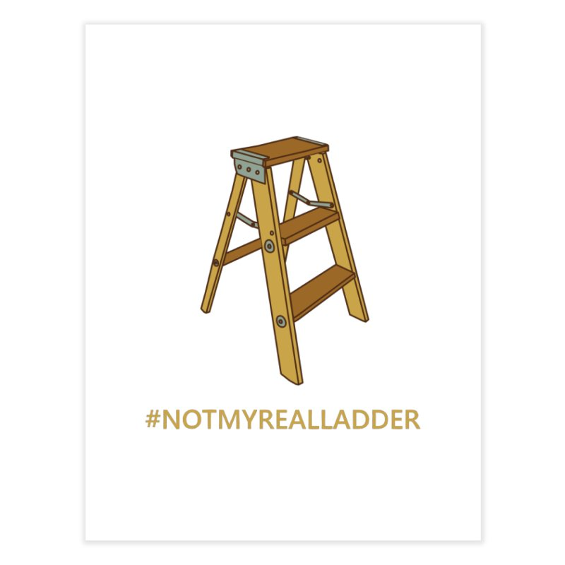 Not My Real Ladder Home Fine Art Print by oneweirddude's Artist Shop