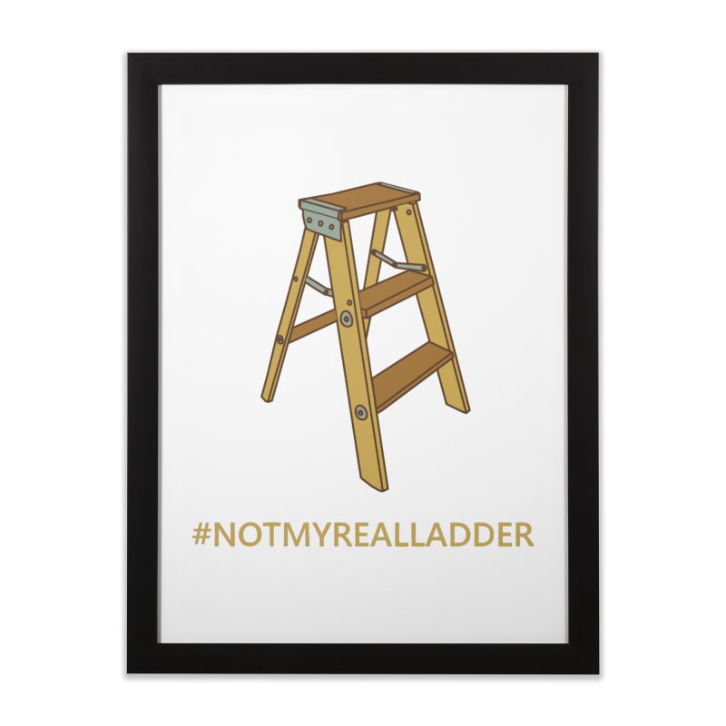Not My Real Ladder Home Framed Fine Art Print by oneweirddude's Artist Shop