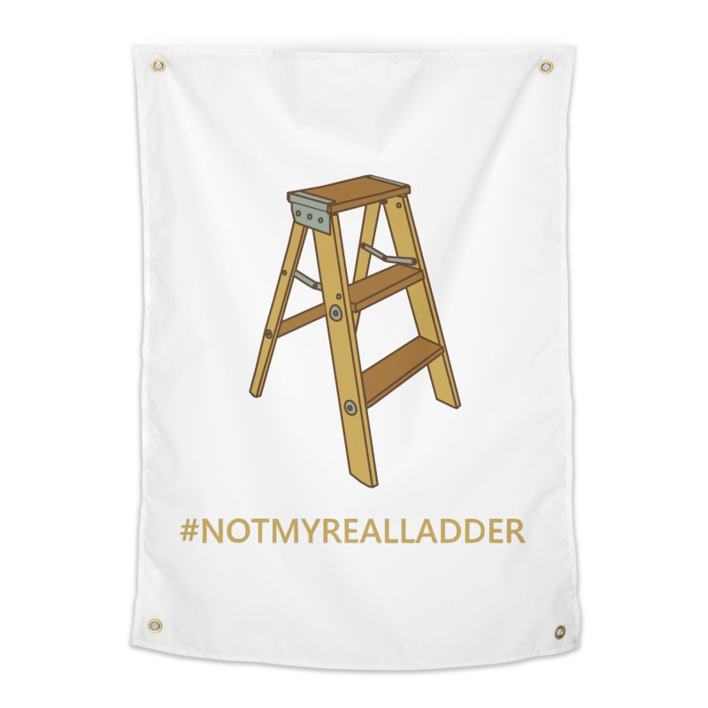 Not My Real Ladder Home Tapestry by oneweirddude's Artist Shop