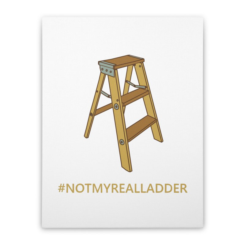 Not My Real Ladder Home Stretched Canvas by oneweirddude's Artist Shop