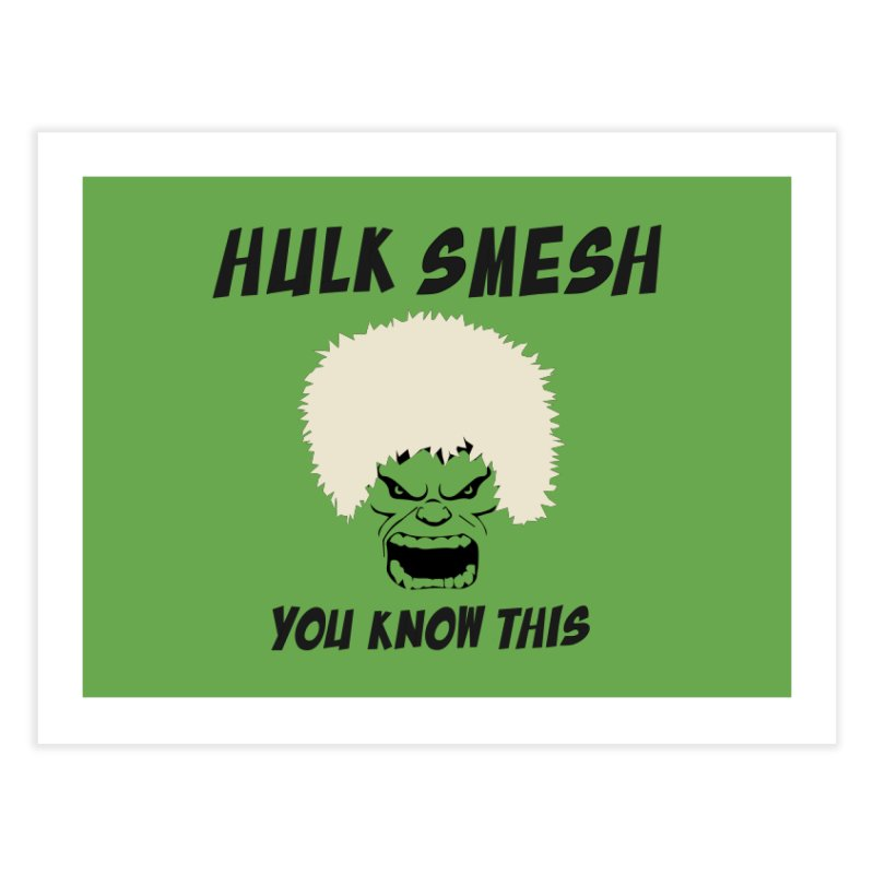 He Will Smesh You Home Fine Art Print by oneweirddude's Artist Shop