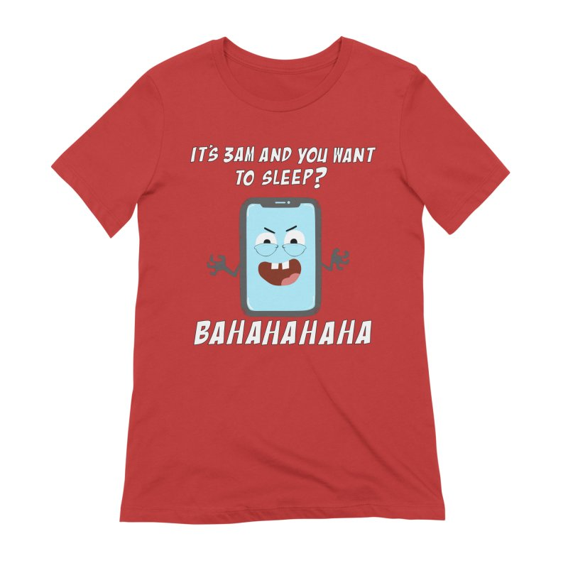 Mobile Phone Laughs at your Attempts to Sleep Women's Extra Soft T-Shirt by oneweirddude's Artist Shop