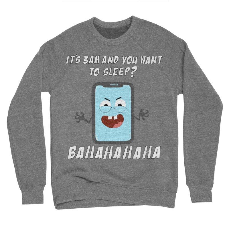 Mobile Phone Laughs at your Attempts to Sleep Men's Sponge Fleece Sweatshirt by oneweirddude's Artist Shop