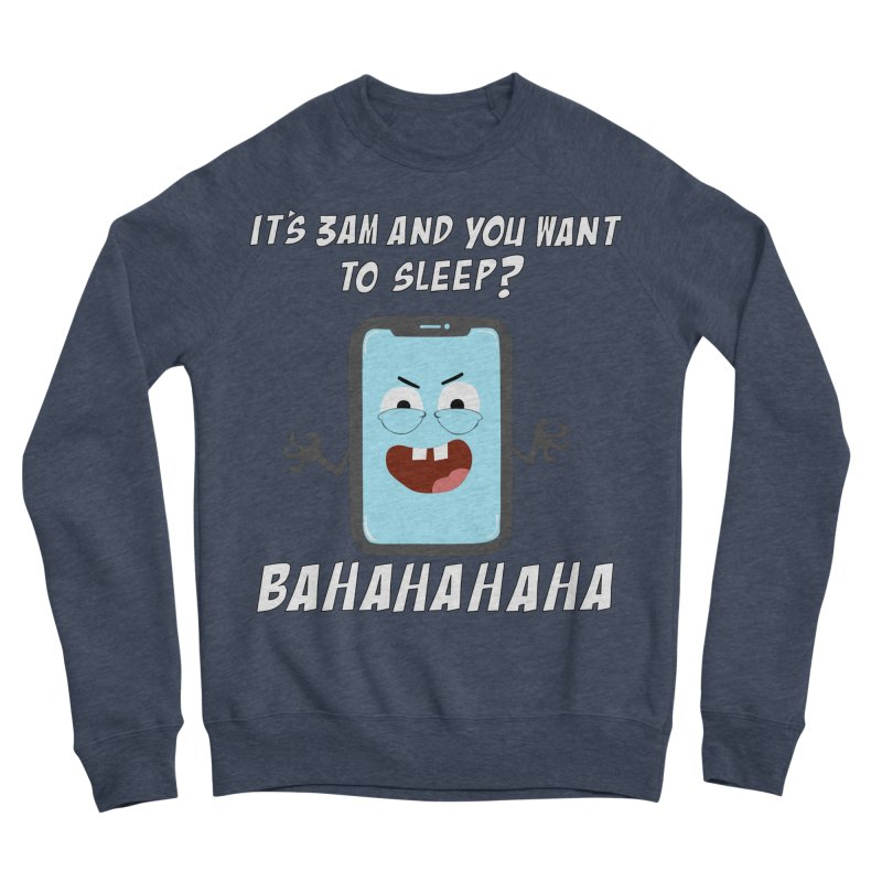 Mobile Phone Laughs at your Attempts to Sleep Men's Sponge Fleece Sweatshirt by oneweirddude's Artist Shop