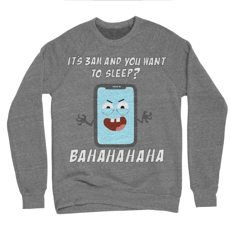 Mobile Phone Laughs at your Attempts to Sleep Women's Sponge Fleece Sweatshirt by oneweirddude's Artist Shop