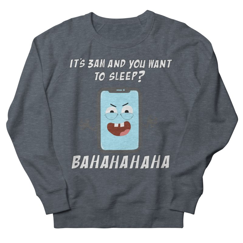Mobile Phone Laughs at your Attempts to Sleep Men's French Terry Sweatshirt by oneweirddude's Artist Shop