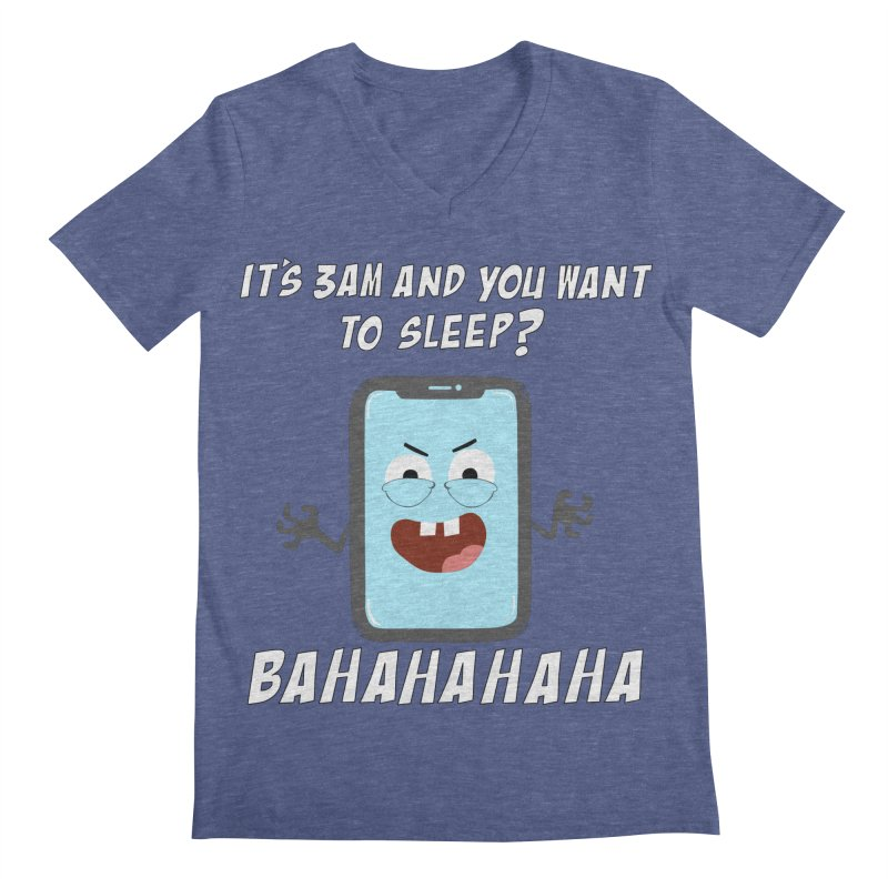 Mobile Phone Laughs at your Attempts to Sleep Men's Regular V-Neck by oneweirddude's Artist Shop